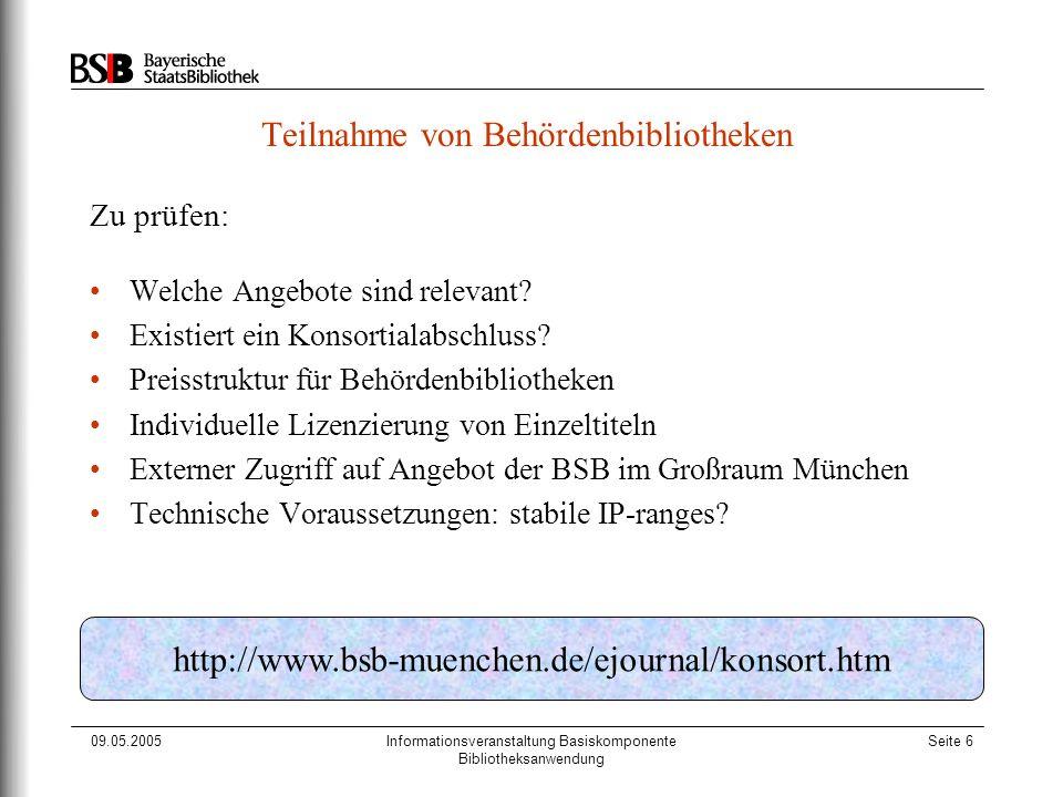 09.05.2005Informationsveranstaltung Basiskomponente Bibliotheksanwendung Seite 6 Teilnahme von Behördenbibliotheken Zu prüfen: Welche Angebote sind re
