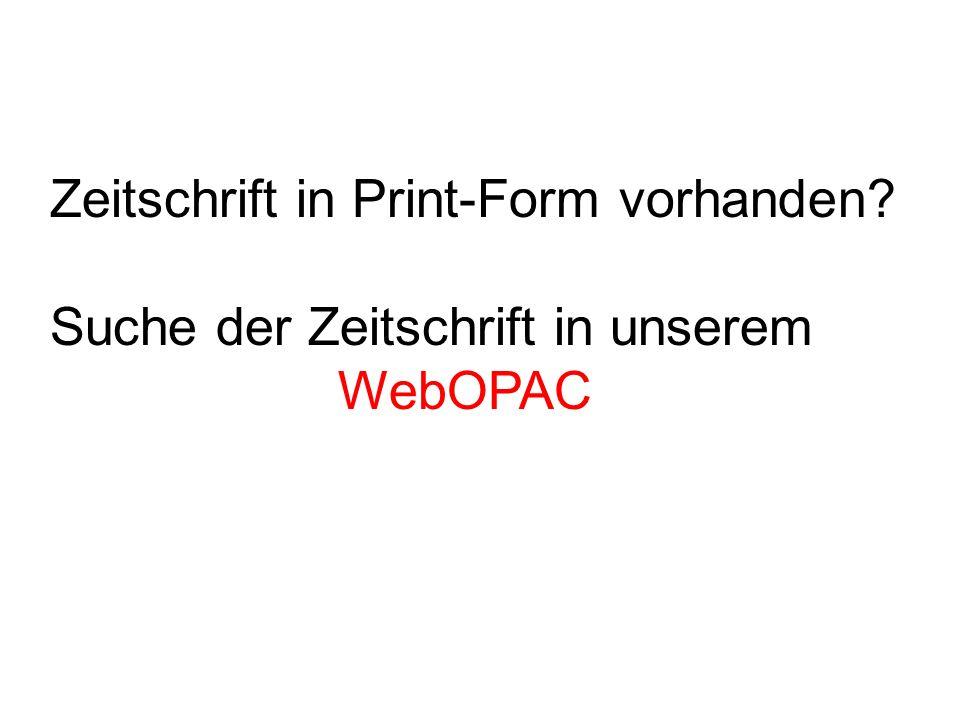 Zeitschrift in Print-Form vorhanden Suche der Zeitschrift in unserem WebOPAC
