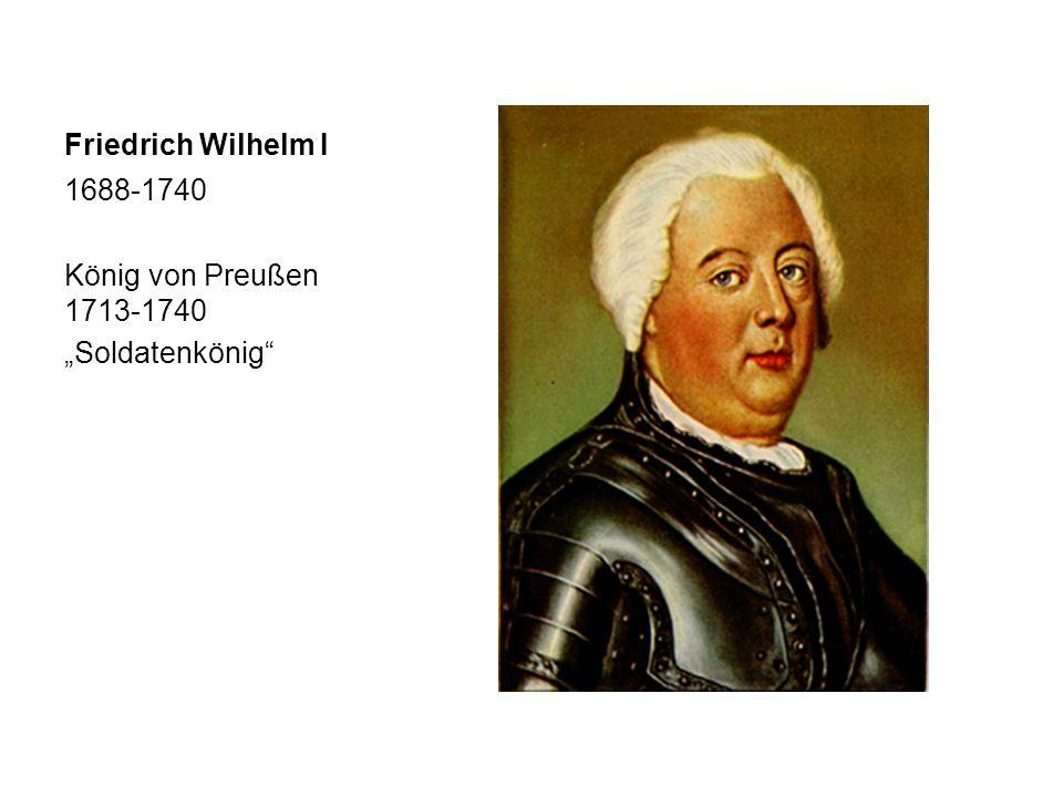 """Friedrich Wilhelm I 1688-1740 König von Preußen 1713-1740 """"Soldatenkönig"""