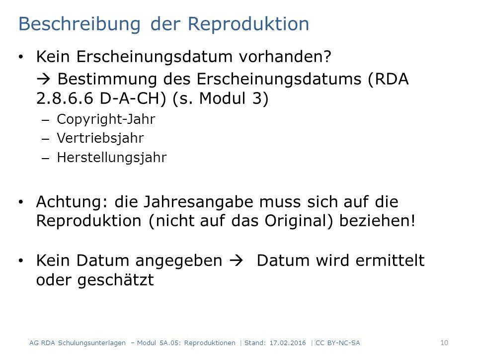 Beschreibung der Reproduktion Kein Erscheinungsdatum vorhanden?  Bestimmung des Erscheinungsdatums (RDA 2.8.6.6 D-A-CH) (s. Modul 3) – Copyright-Jahr