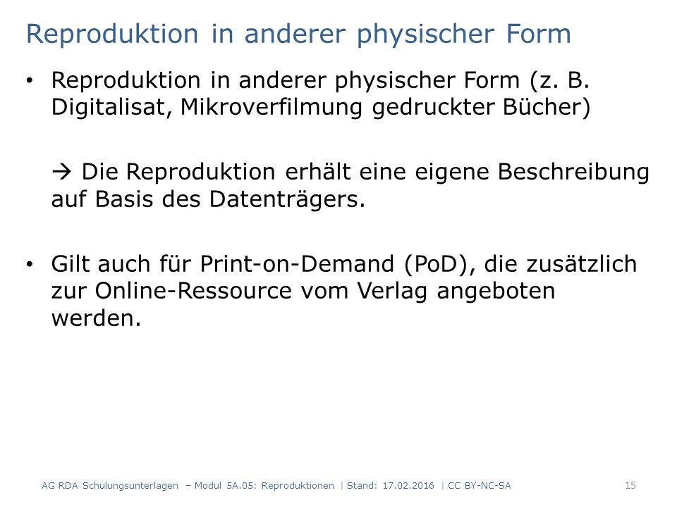 Reproduktion in anderer physischer Form Reproduktion in anderer physischer Form (z. B. Digitalisat, Mikroverfilmung gedruckter Bücher)  Die Reprodukt