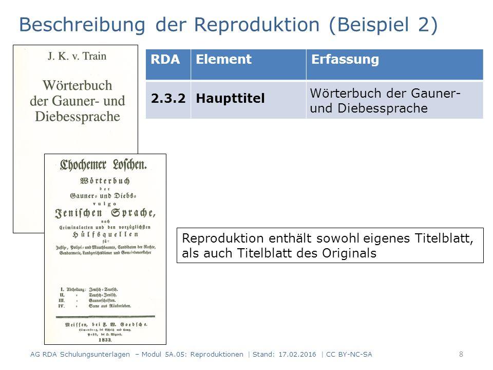 8 RDAElementErfassung 2.3.2Haupttitel Wörterbuch der Gauner- und Diebessprache Beschreibung der Reproduktion (Beispiel 2) AG RDA Schulungsunterlagen –