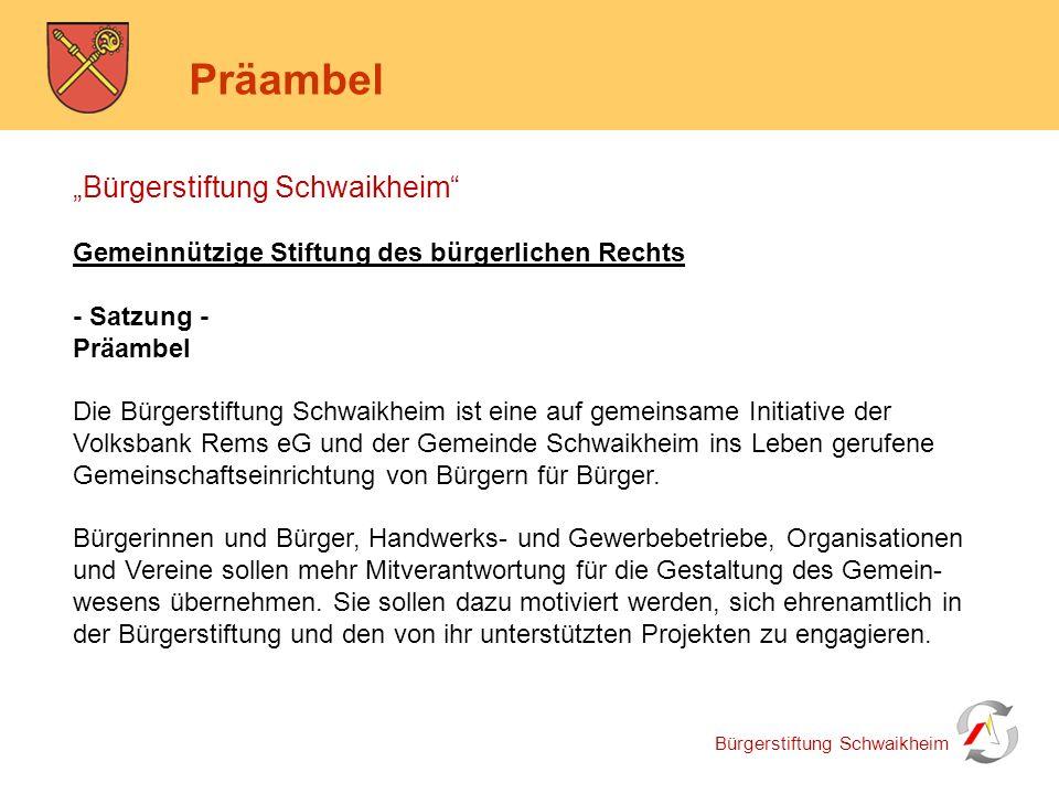 Bürgerstiftung Schwaikheim Präambel Im Rahmen ihres Satzungszwecks will die Bürgerstiftung gesellschaftliche Vorhaben fördern, die im Interesse der Gemeinde und ihrer Bürger liegen.