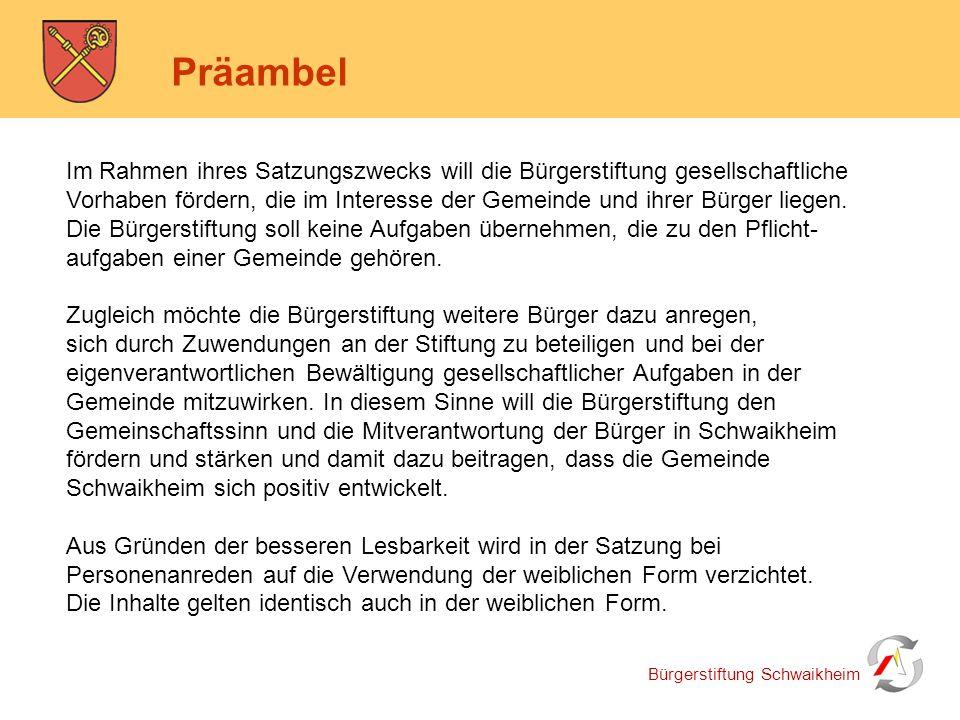 Bürgerstiftung Schwaikheim Präambel Im Rahmen ihres Satzungszwecks will die Bürgerstiftung gesellschaftliche Vorhaben fördern, die im Interesse der Ge