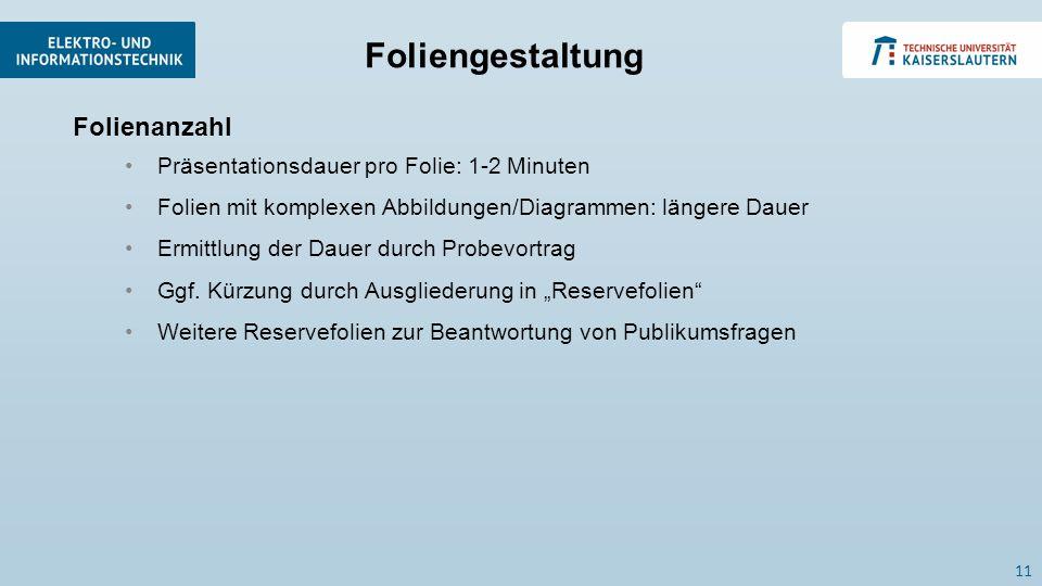 Folienanzahl Präsentationsdauer pro Folie: 1-2 Minuten Folien mit komplexen Abbildungen/Diagrammen: längere Dauer Ermittlung der Dauer durch Probevortrag Ggf.