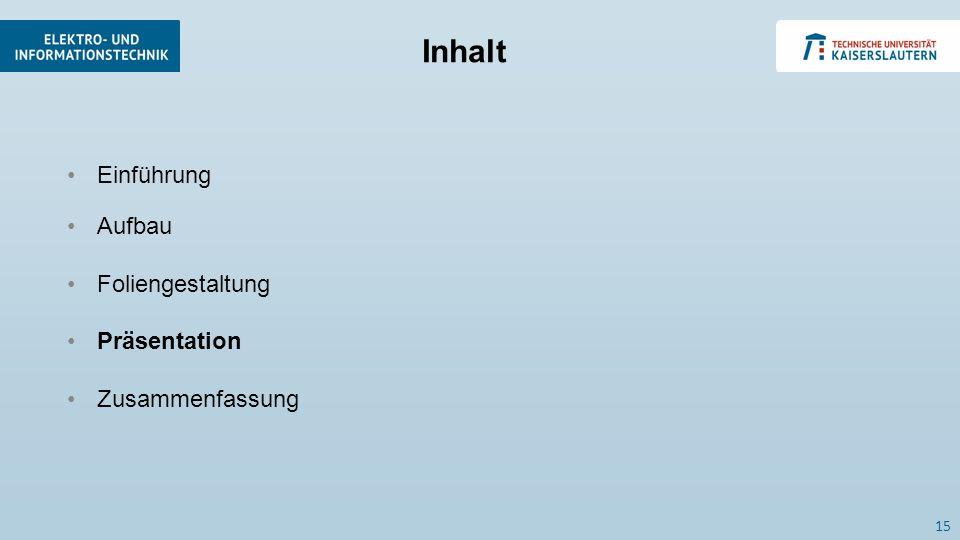 Einführung Aufbau Foliengestaltung Präsentation Zusammenfassung Inhalt 15