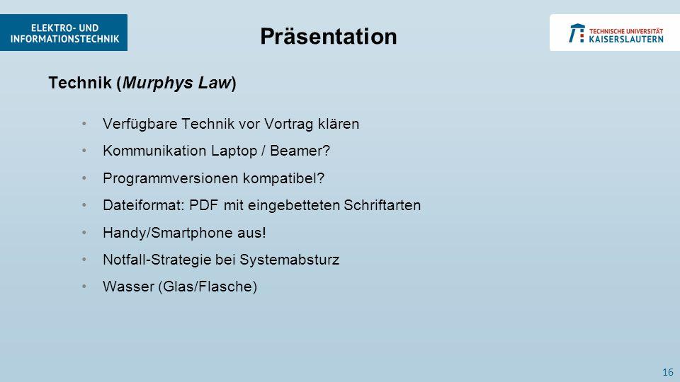 Technik (Murphys Law) Verfügbare Technik vor Vortrag klären Kommunikation Laptop / Beamer? Programmversionen kompatibel? Dateiformat: PDF mit eingebet