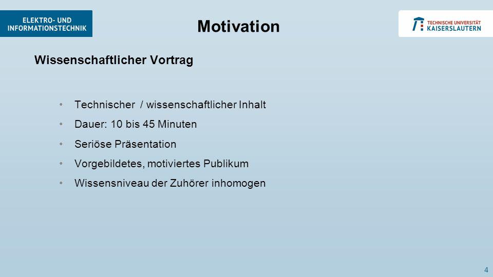Wissenschaftlicher Vortrag Technischer / wissenschaftlicher Inhalt Dauer: 10 bis 45 Minuten Seriöse Präsentation Vorgebildetes, motiviertes Publikum W