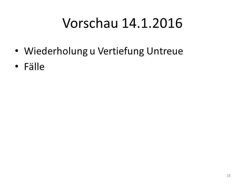 Vorschau 14.1.2016 Wiederholung u Vertiefung Untreue Fälle 18