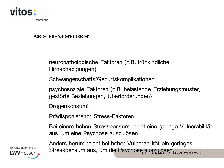 TITEL DER PRÄSENTATION | XX.XX.2009 Ätiologie II – weitere Faktoren neuropathologische Faktoren (z.B.