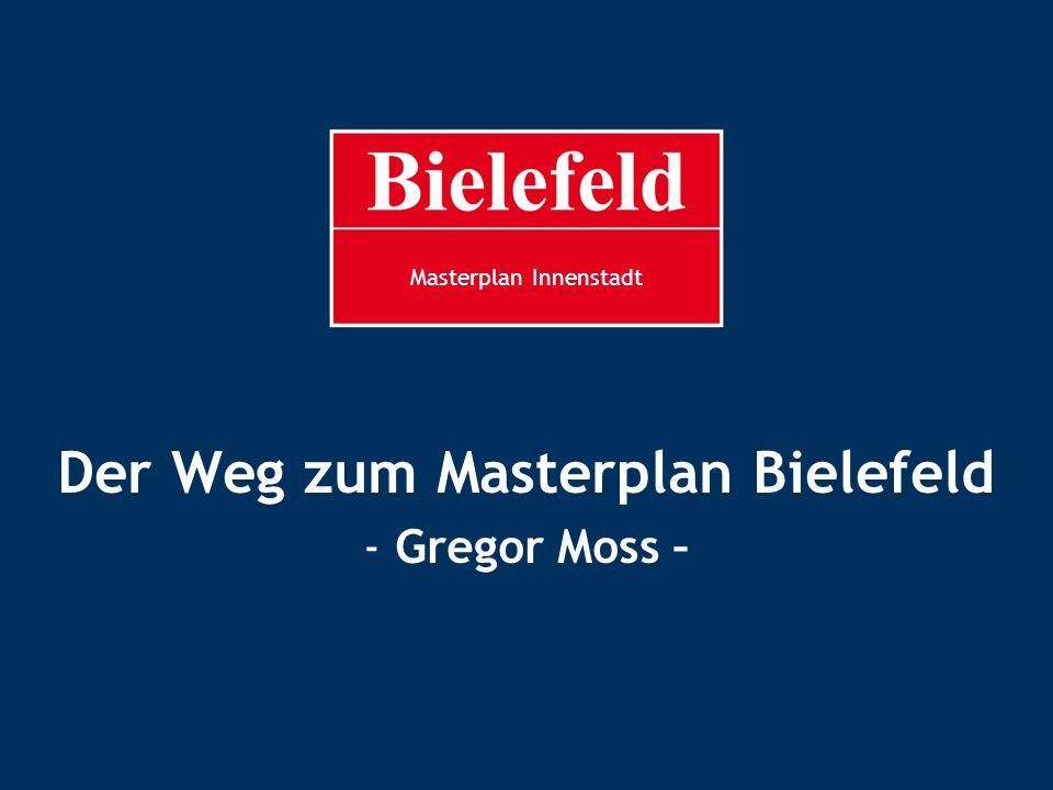 MP Innenstadt Masterplan Innenstadt Der Weg zum Masterplan Bielefeld - Gregor Moss –