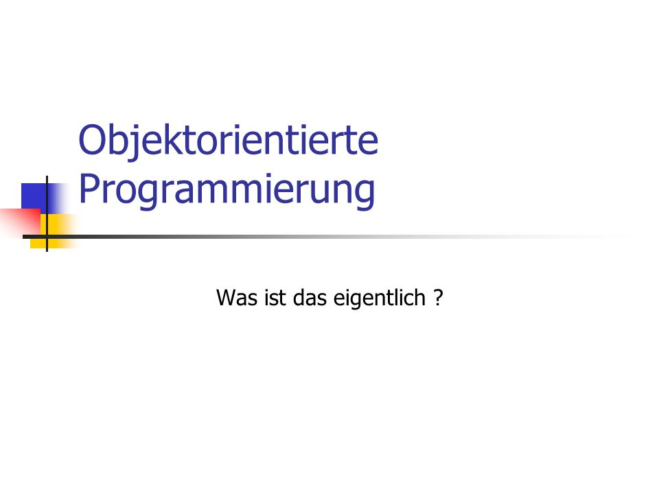 Objektorientierte Programmierung Was ist das eigentlich