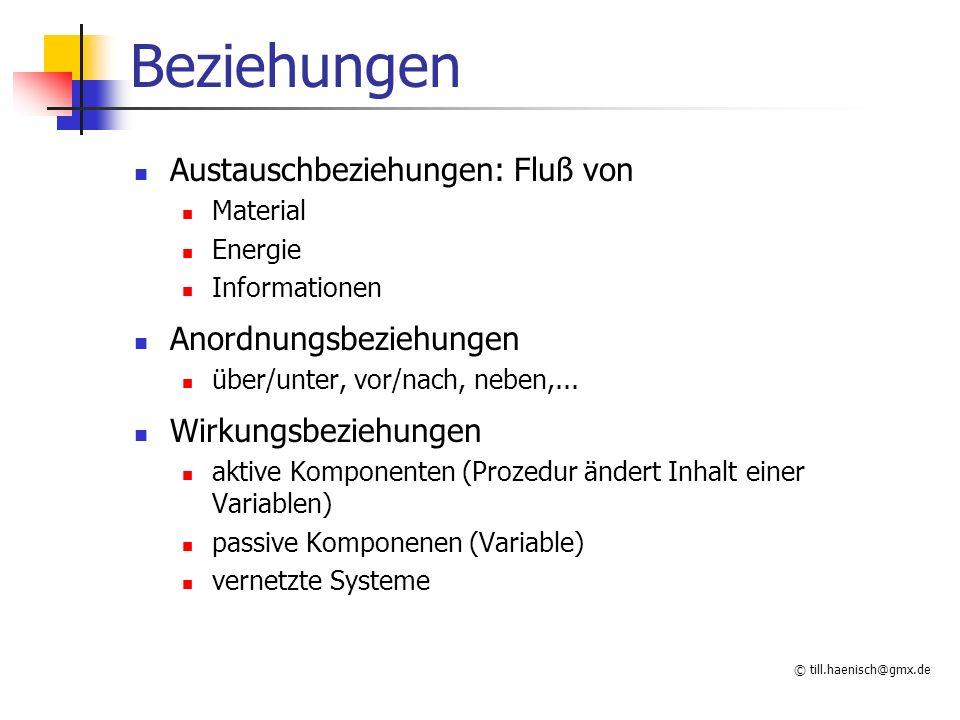 © till.haenisch@gmx.de Beziehungen Austauschbeziehungen: Fluß von Material Energie Informationen Anordnungsbeziehungen über/unter, vor/nach, neben,...