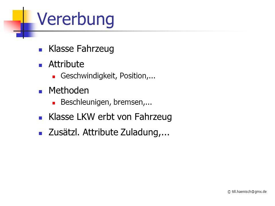 © till.haenisch@gmx.de Vererbung Klasse Fahrzeug Attribute Geschwindigkeit, Position,...
