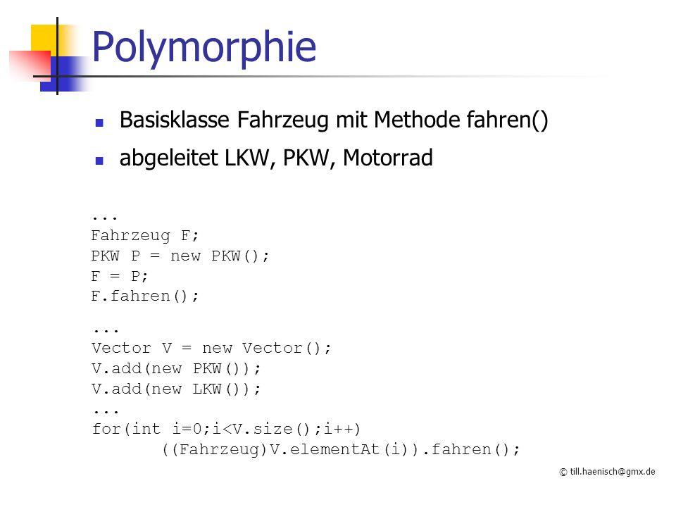 © till.haenisch@gmx.de Polymorphie Basisklasse Fahrzeug mit Methode fahren() abgeleitet LKW, PKW, Motorrad...
