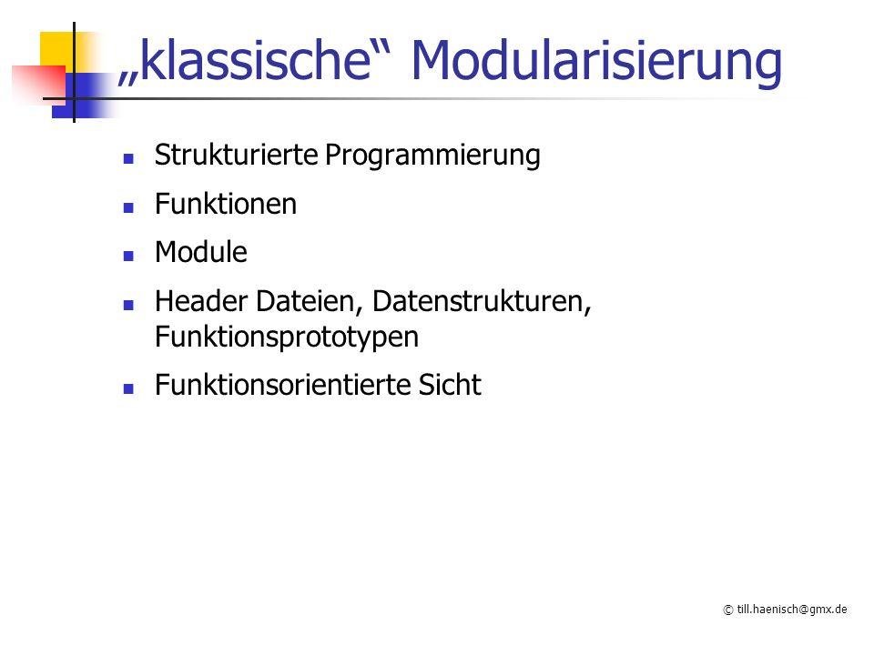 """© till.haenisch@gmx.de """"klassische Modularisierung Strukturierte Programmierung Funktionen Module Header Dateien, Datenstrukturen, Funktionsprototypen Funktionsorientierte Sicht"""