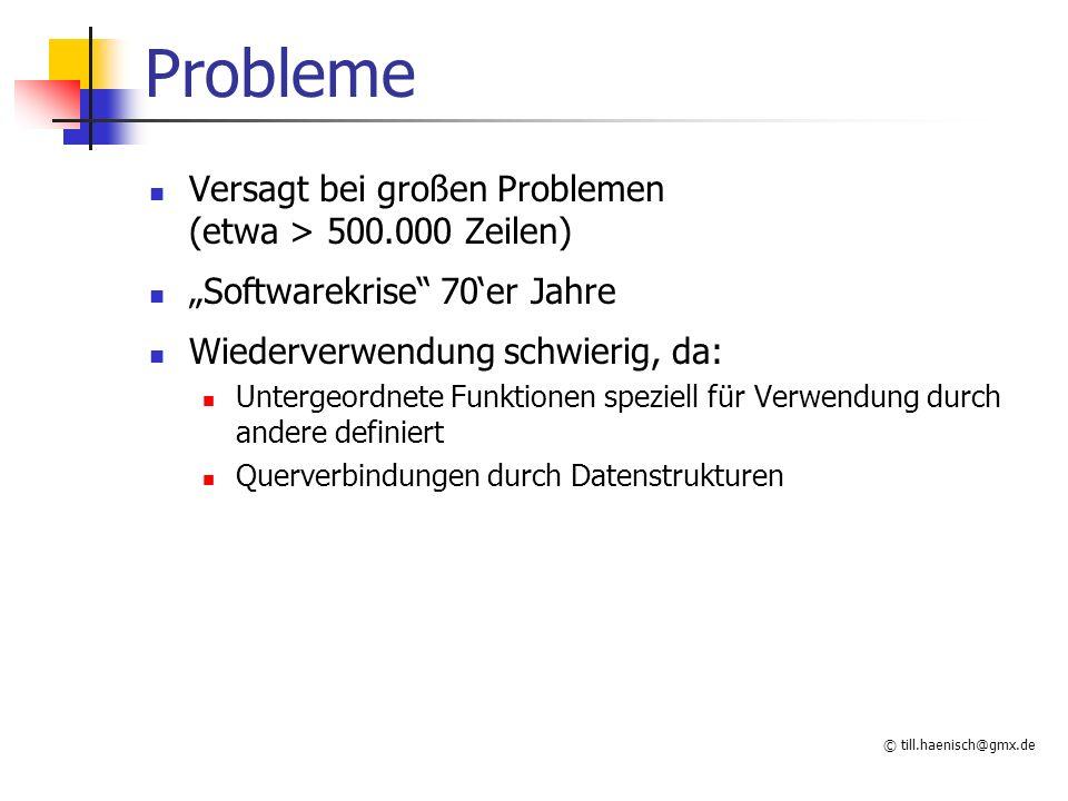 © till.haenisch@gmx.de Noch mehr Probleme Realität besteht nicht aus Datenstrukturen und Funktionen, sondern aus: Dingen (Auto, Auftrag, Artikel,...) Personen (Kunde,...) Konzepten (Vertrag, Buchung,...) Abbildung ?