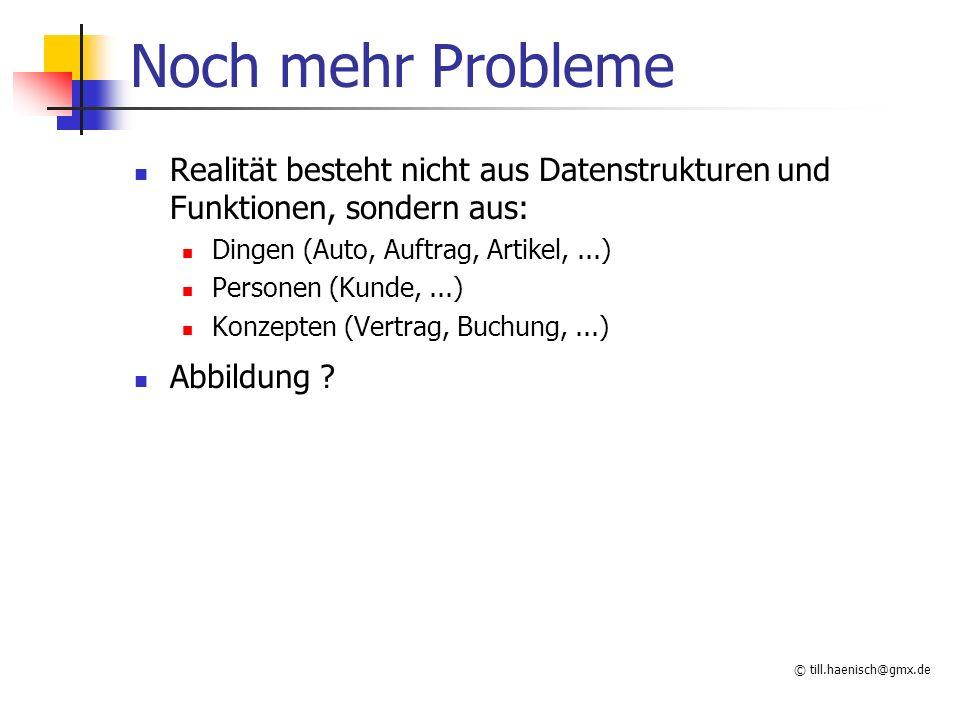 © till.haenisch@gmx.de Abhilfe Zusammenfassung von Daten und Funktionen zu Objekten Objekte sind eigenständig, unabhängig Deshalb Übersichtlicher Wiederverwendbar Hintergrund: Systemtheorie