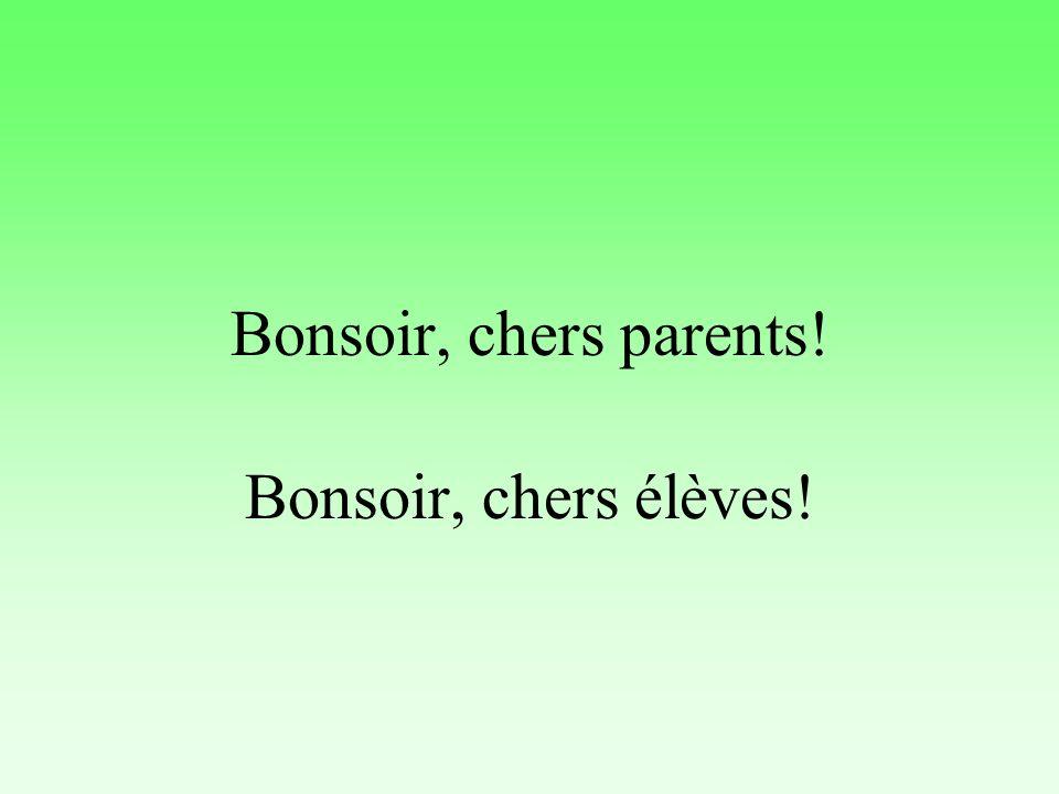 Bonsoir, chers parents! Bonsoir, chers élèves!