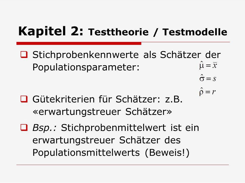 Kapitel 2: Testtheorie / Testmodelle  Stichprobenkennwerte als Schätzer der Populationsparameter:  Gütekriterien für Schätzer: z.B. «erwartungstreue
