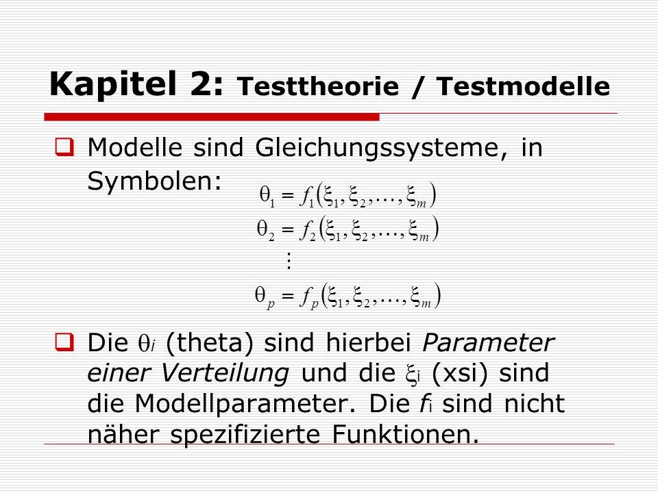 Kapitel 2: Testtheorie / Testmodelle  Modelle sind Gleichungssysteme, in Symbolen:  Die  i (theta) sind hierbei Parameter einer Verteilung und die
