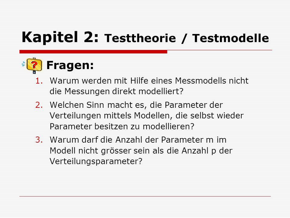 Kapitel 2: Testtheorie / Testmodelle Fragen: 1.Warum werden mit Hilfe eines Messmodells nicht die Messungen direkt modelliert? 2.Welchen Sinn macht es