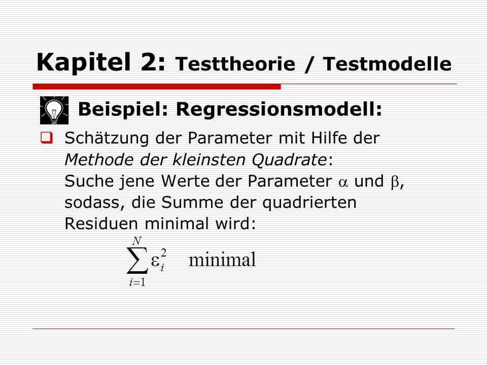 Kapitel 2: Testtheorie / Testmodelle Beispiel: Regressionsmodell:  Schätzung der Parameter mit Hilfe der Methode der kleinsten Quadrate: Suche jene W