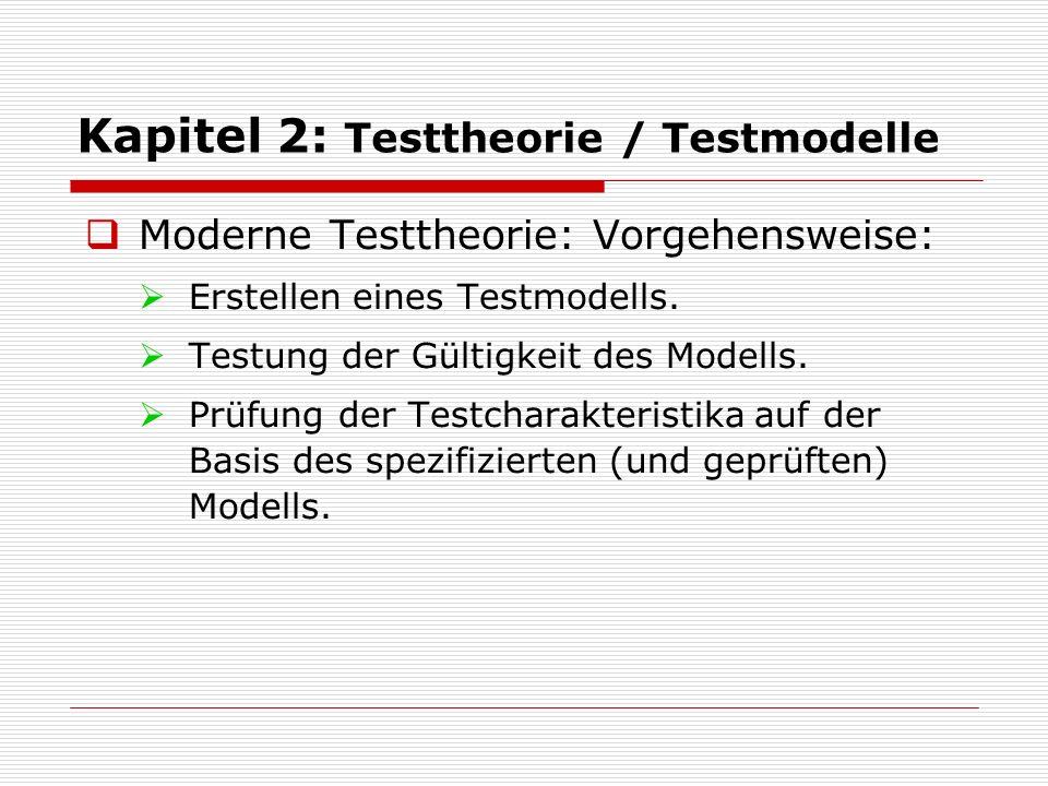  Moderne Testtheorie: Vorgehensweise:  Erstellen eines Testmodells.  Testung der Gültigkeit des Modells.  Prüfung der Testcharakteristika auf der