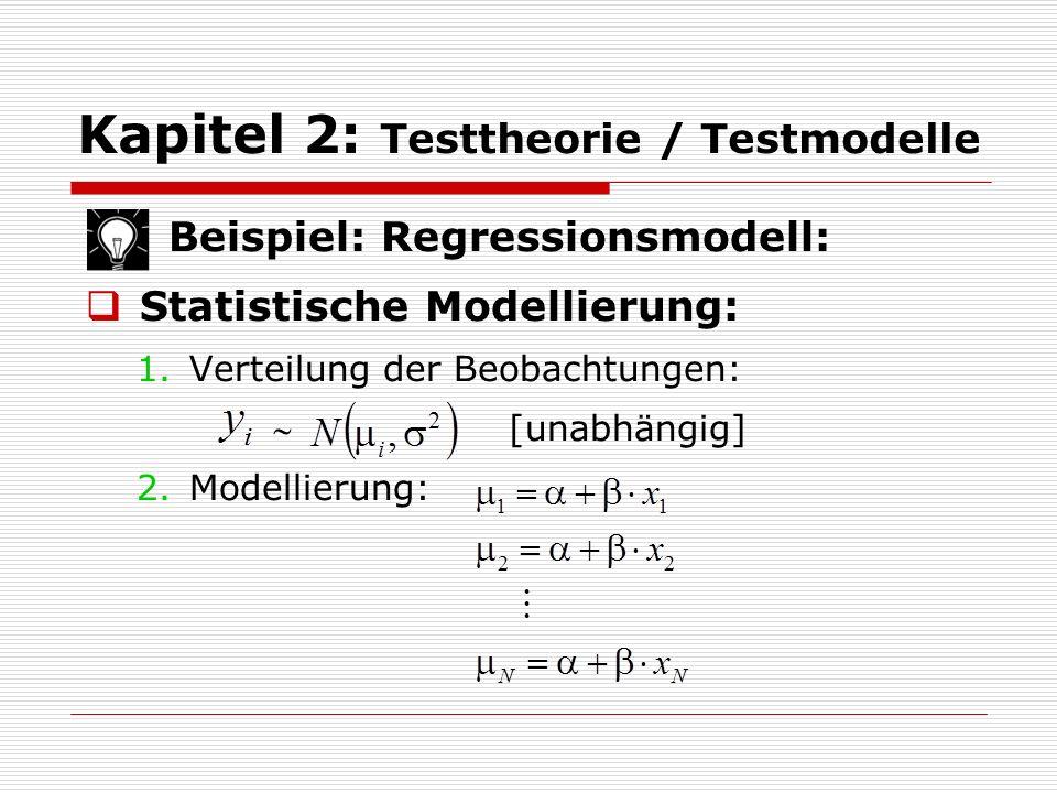 Kapitel 2: Testtheorie / Testmodelle Beispiel: Regressionsmodell:  Statistische Modellierung: 1.Verteilung der Beobachtungen:  [unabhängig] 2.Modell