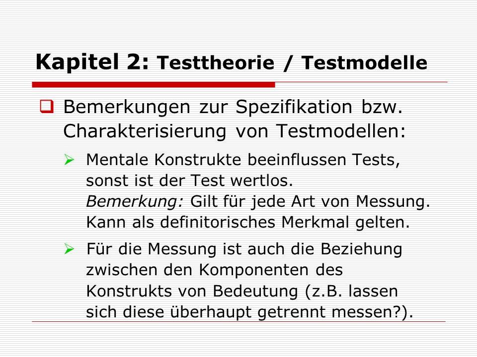  Bemerkungen zur Spezifikation bzw. Charakterisierung von Testmodellen:  Mentale Konstrukte beeinflussen Tests, sonst ist der Test wertlos. Bemerkun