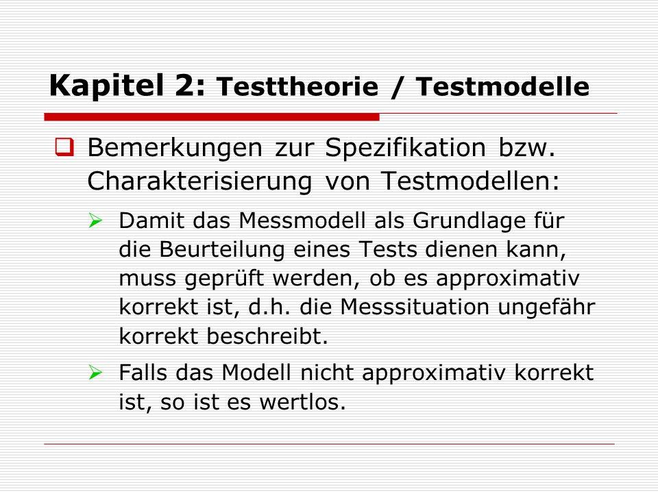  Bemerkungen zur Spezifikation bzw. Charakterisierung von Testmodellen:  Damit das Messmodell als Grundlage für die Beurteilung eines Tests dienen k