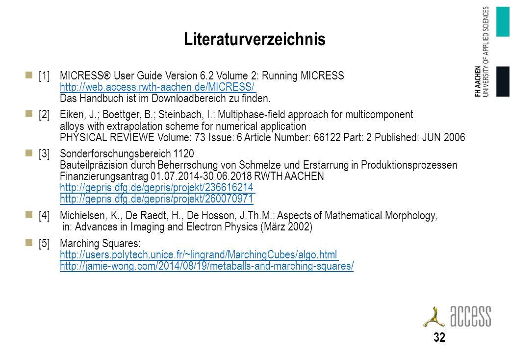 Literaturverzeichnis [1]MICRESS® User Guide Version 6.2 Volume 2: Running MICRESS http://web.access.rwth-aachen.de/MICRESS/ Das Handbuch ist im Downloadbereich zu finden.