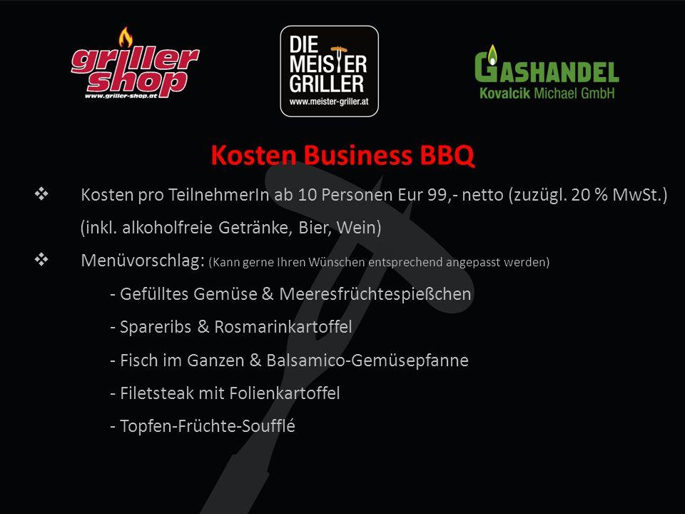 Kosten Business BBQ  Kosten pro TeilnehmerIn ab 10 Personen Eur 99,- netto (zuzügl.