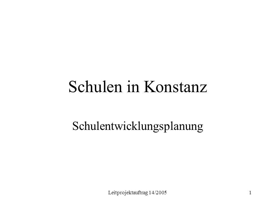 Leitprojektauftrag 14/20051 Schulen in Konstanz Schulentwicklungsplanung