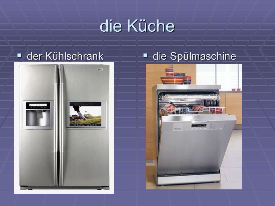 die Küche  der Kühlschrank  die Spülmaschine