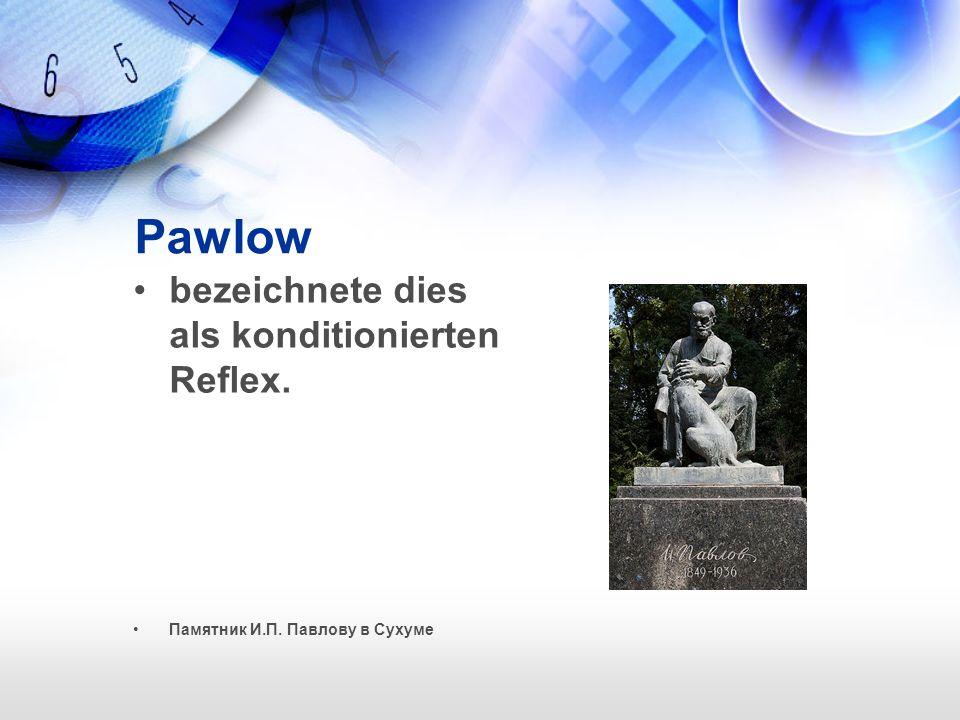 Pawlow bezeichnete dies als konditionierten Reflex. Памятник И.П. Павлову в Сухуме