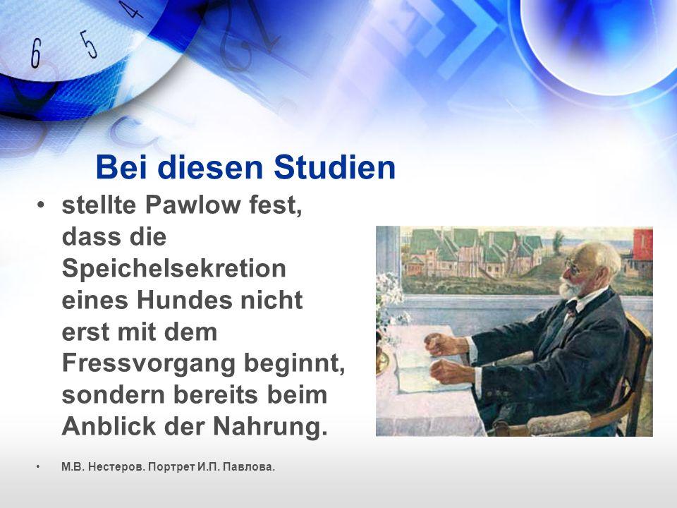Bei diesen Studien stellte Pawlow fest, dass die Speichelsekretion eines Hundes nicht erst mit dem Fressvorgang beginnt, sondern bereits beim Anblick der Nahrung.