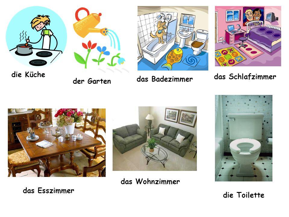 die Küche der Garten das Badezimmer das Schlafzimmer die Toilette das Wohnzimmer das Esszimmer