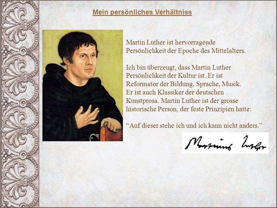 Martin Luther ist hervorragende Persönlichkeit der Epoche des Mittelalters. Ich bin überzeugt, dass Martin Luther Persönlichkeit der Kultur ist. Er is