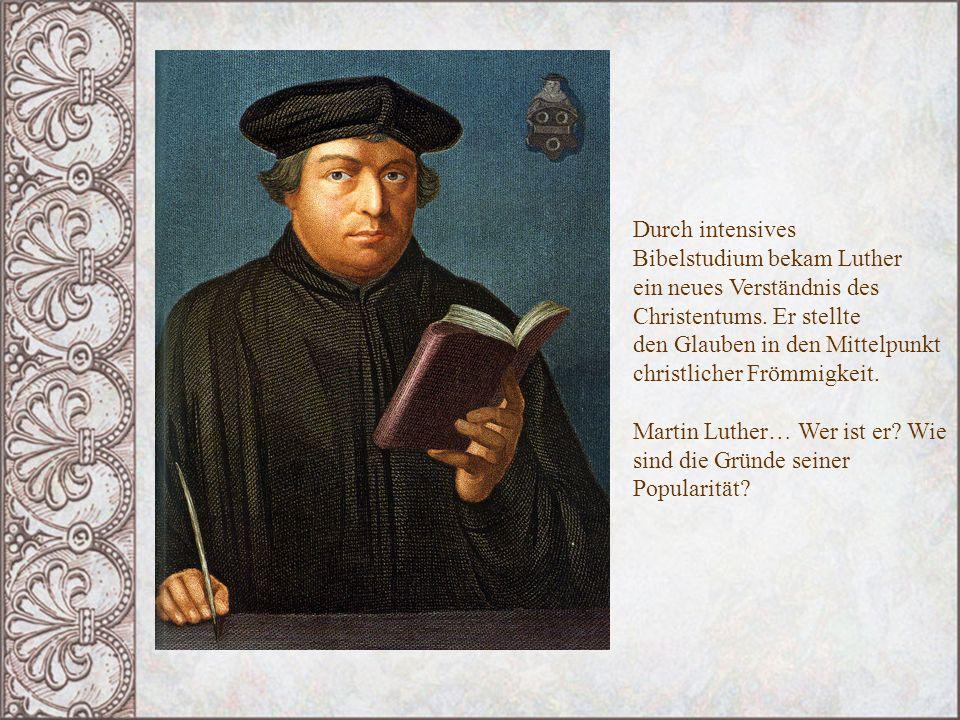 Durch intensives Bibelstudium bekam Luther ein neues Verständnis des Christentums. Er stellte den Glauben in den Mittelpunkt christlicher Frömmigkeit.