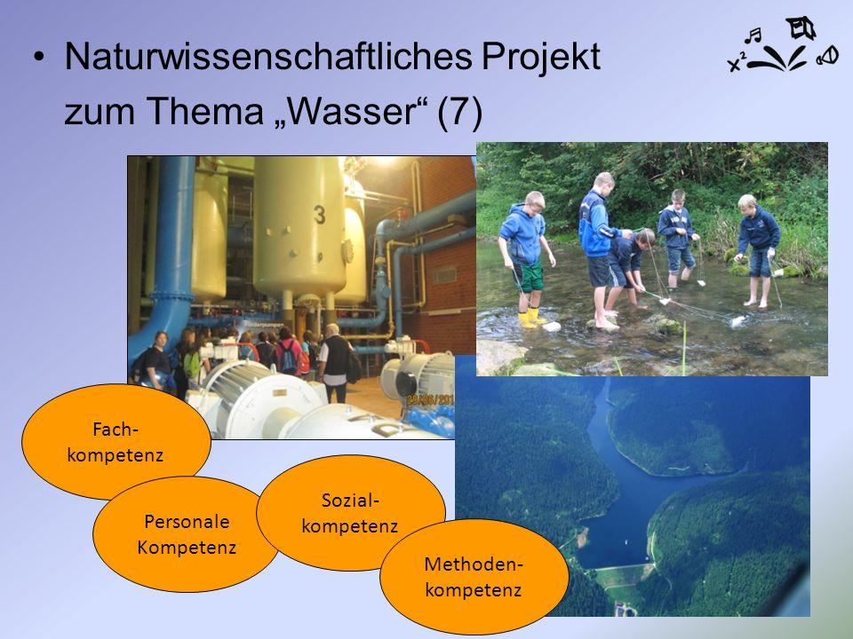 """Naturwissenschaftliches Projekt zum Thema """"Wasser (7) Fach- kompetenz Personale Kompetenz Sozial- kompetenz Methoden- kompetenz"""