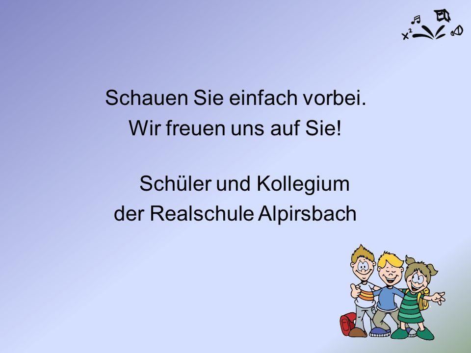 Schauen Sie einfach vorbei. Wir freuen uns auf Sie! Schüler und Kollegium der Realschule Alpirsbach
