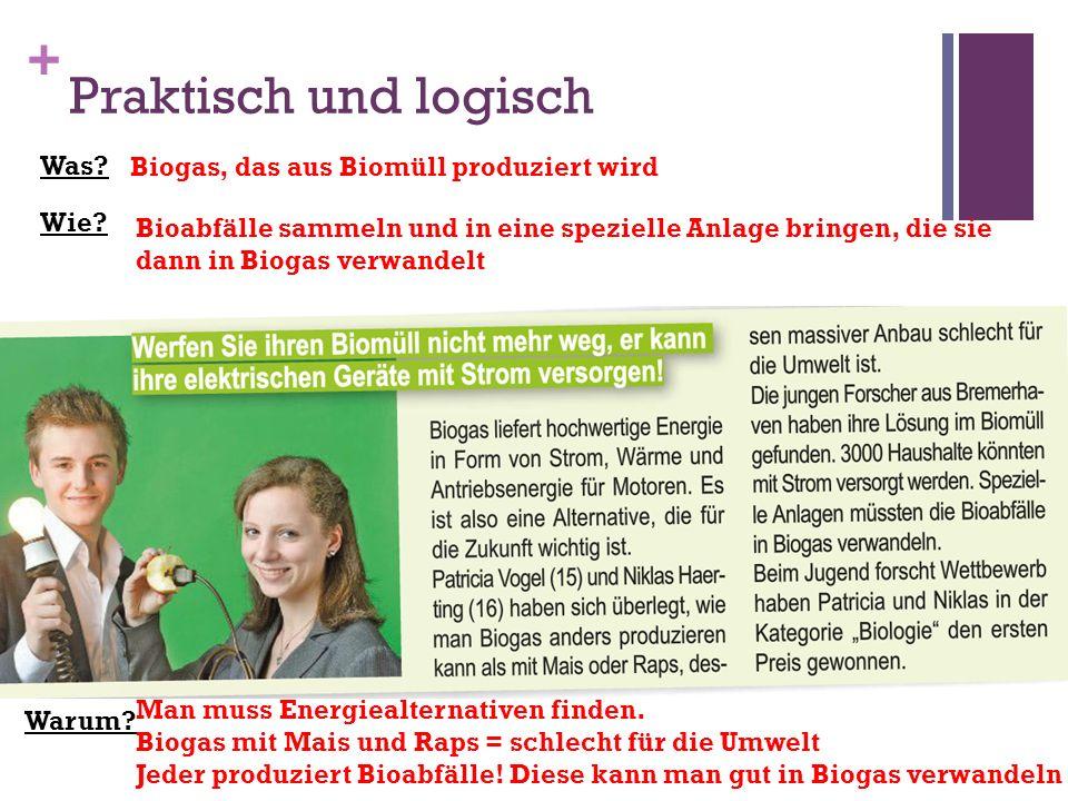 + Praktisch und logisch Was? Wie? Biogas, das aus Biomüll produziert wird Bioabfälle sammeln und in eine spezielle Anlage bringen, die sie dann in Bio