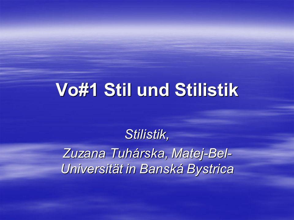 """12 Stilistik """"Beschäftigt sich mit der konkreten sprachlichen Realisierung an der Textoberfläche, mit der individuellen Umsetzung von Textsortennormen, allg."""