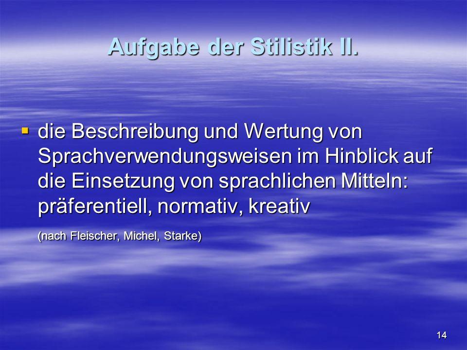 14 Aufgabe der Stilistik II.
