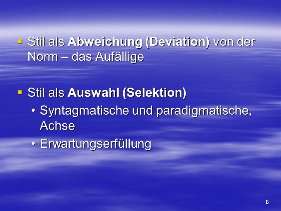 8  Stil als Abweichung (Deviation) von der Norm – das Aufällige  Stil als Auswahl (Selektion) Syntagmatische und paradigmatische, AchseSyntagmatische und paradigmatische, Achse ErwartungserfüllungErwartungserfüllung