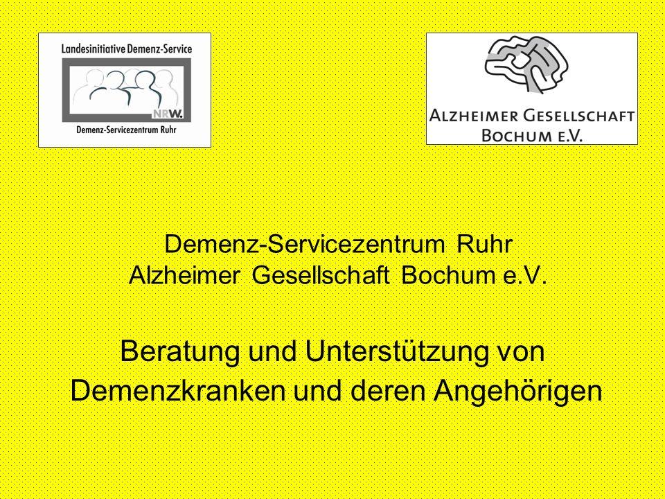 Demenz-Servicezentrum Ruhr Alzheimer Gesellschaft Bochum e.V. Beratung und Unterstützung von Demenzkranken und deren Angehörigen
