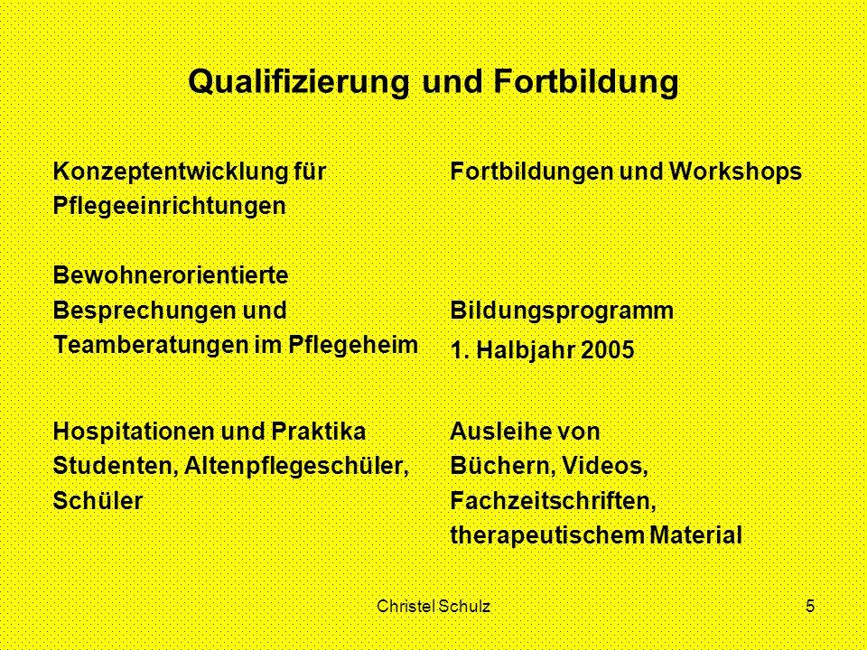 Christel Schulz5 Qualifizierung und Fortbildung Konzeptentwicklung für Pflegeeinrichtungen Bewohnerorientierte Besprechungen und Teamberatungen im Pflegeheim Fortbildungen und Workshops Bildungsprogramm 1.