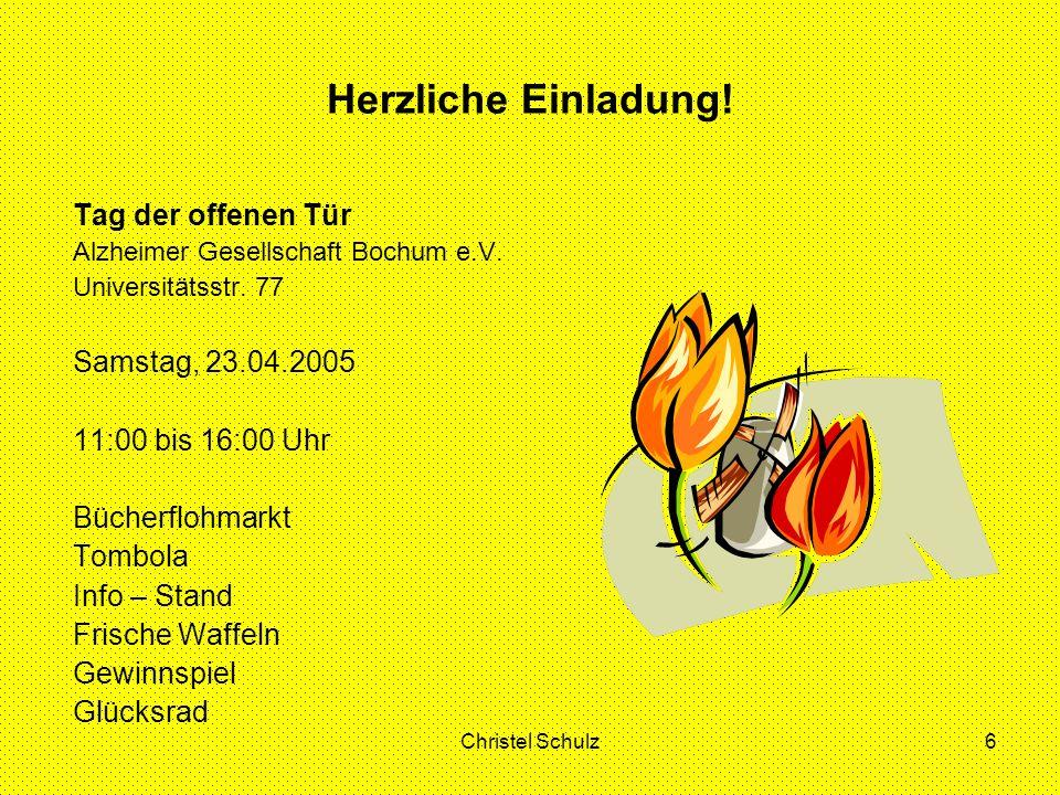 Christel Schulz6 Herzliche Einladung! Tag der offenen Tür Alzheimer Gesellschaft Bochum e.V. Universitätsstr. 77 Samstag, 23.04.2005 11:00 bis 16:00 U