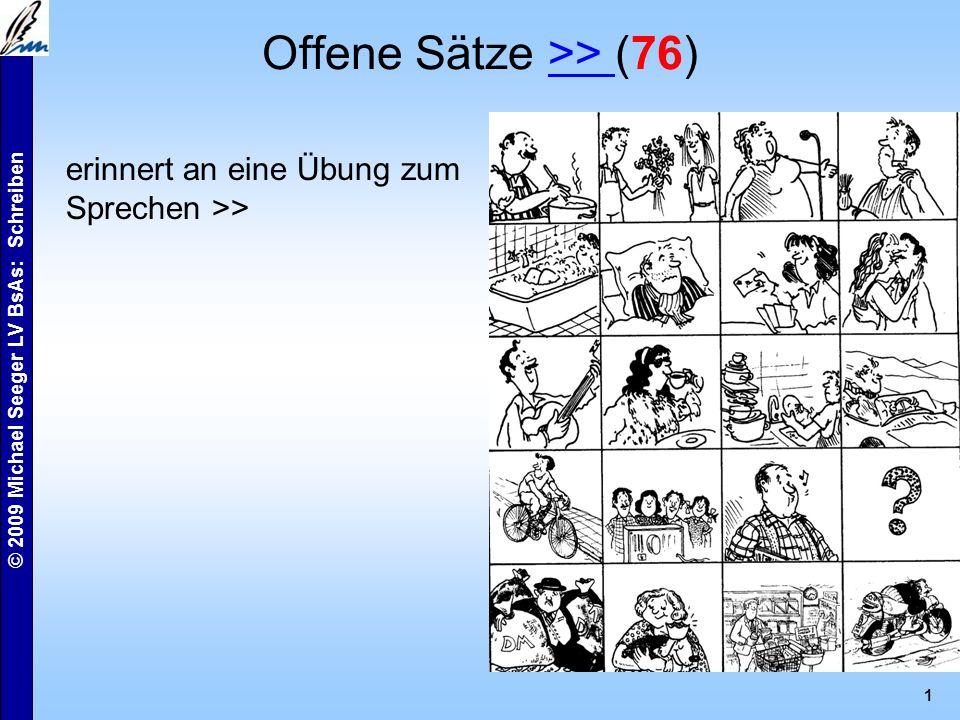 © 2009 Michael Seeger LV BsAs: Schreiben 1 Offene Sätze >> (76)>> erinnert an eine Übung zum Sprechen >>